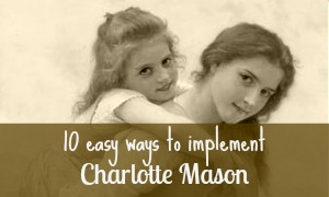10 easy ways to implement Charlotte Mason